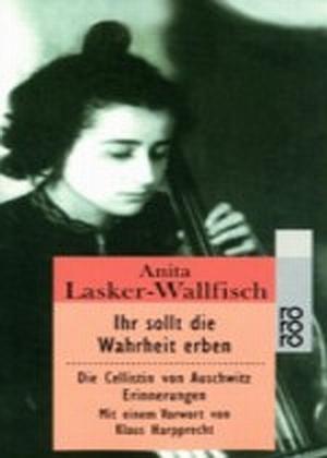 Ihr sollt die Wahrheit erben, Anita Lasker-Wallfisch