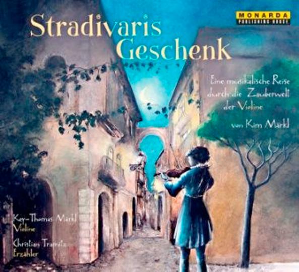 Stradivaris Geschenk - eine musikalische Reise durch die Zauberwelt der Violine, Audio CD mit Booklet
